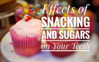 Effects of Snacking and Sugars on Your Teeth